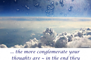 the-more-conglomerate-your-thoughts-are--in-the-end-they-are-just-a-mist-of-transientness